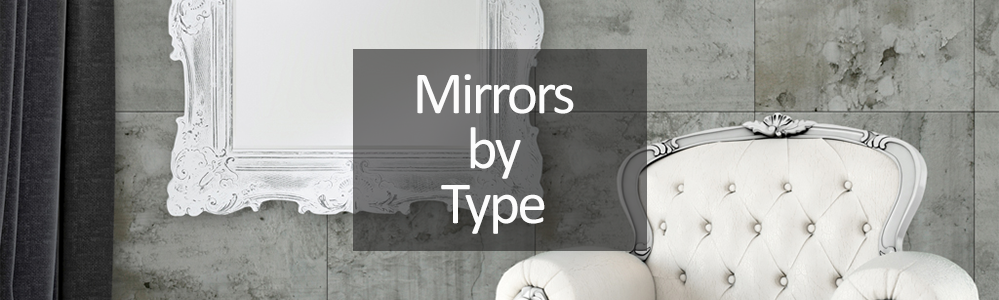 shop for mirrors by type - Square Mirrors, Shaped, Round or even Mirrored Furniture
